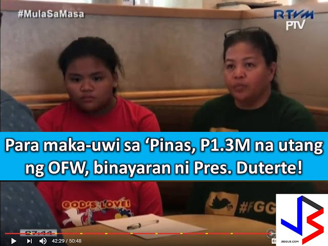 An overstaying OFW in Qatar cannot contain her happiness and shed tears of joy after President Rodrigo Duterte promised to pay off her debts that ballooned to P1.3 million pesos so that she and her child can return to the Philippines.  It all happened in the pilot episode of Duterte's television show last May 19, Mula sa Masa, Para sa Masa.  According to Nancy Aransanzo, she has been stranded in Qatar for 13 years now after his contract was terminated by her employer.  To make ends meet, she and her 10-year-old daughter Angela sells rice cakes and sleep in prayer meeting venues.