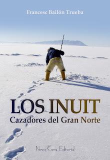 Los Inuit, Cazadores del Gran Norte, Francesc Bailón