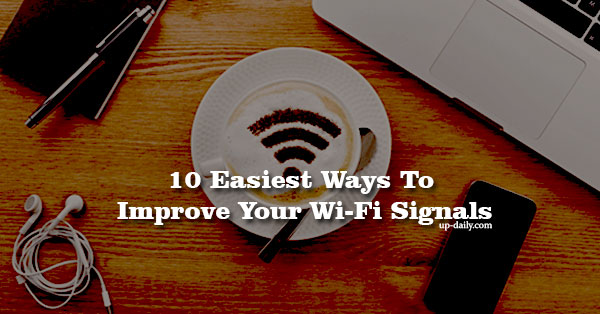 Ways To Improve Your Wi-Fi Signals