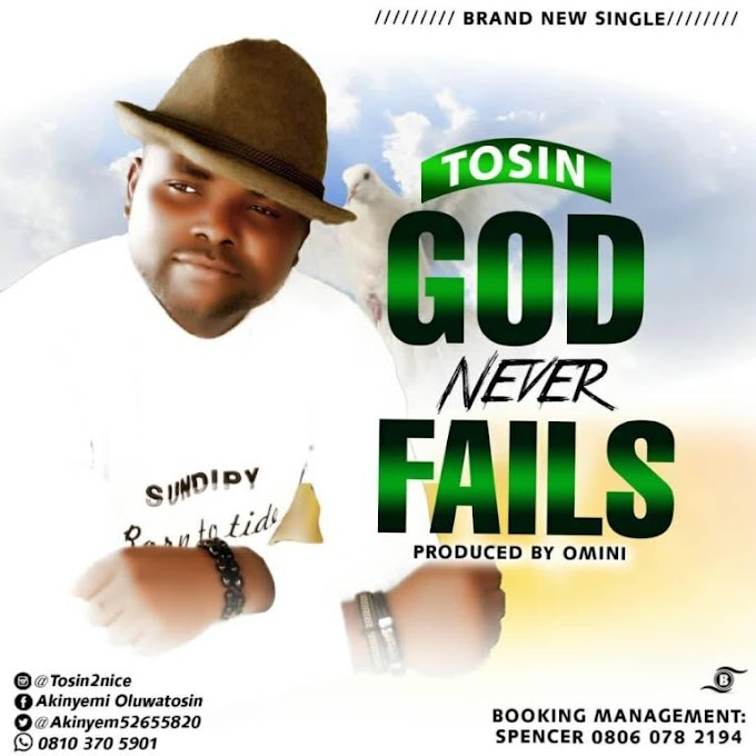 GOSPEL: Tosin – God Never Fails