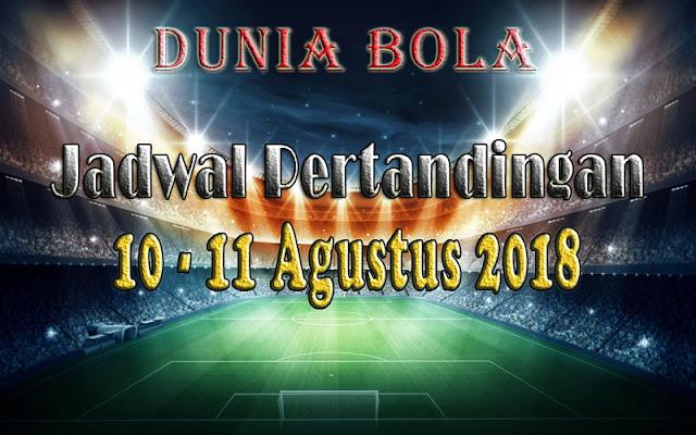 Jadwal Pertandingan Sepak Bola Tanggal 10 - 11 Agustus 2018