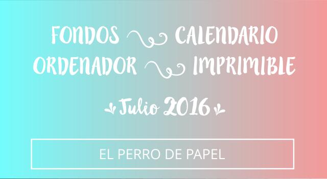 Fondos de Escritorio con Calendario para Julio 2016