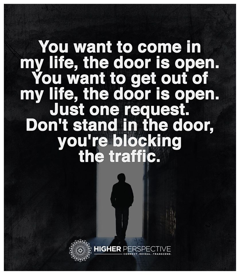 You Want To Come In Or Get Out Of My Life The Door Is Open Best