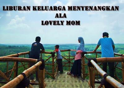 Liburan Keluarga Menyenangkan Ala Lovely Mom