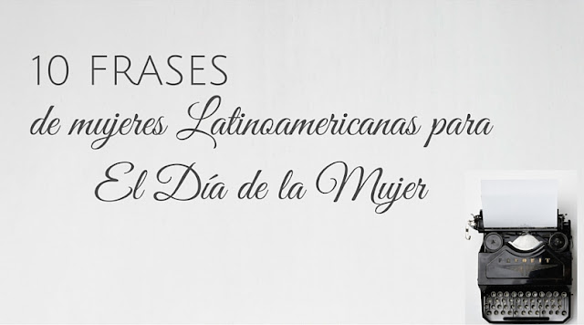 10 Frases de mujeres latinoamericanas que nos retan e inspiran