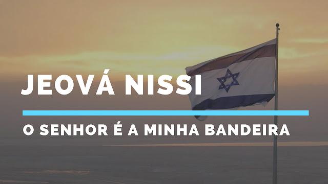 Jeová Nissi, O Senhor é a minha bandeira