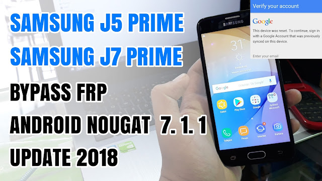 Bypass Frp Samsung J5 Prime, J7 Prime Remove Google Account Android Nougat 7.1.1 Latest 2018