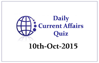 Current Affairs Quiz- 10th October- 2015