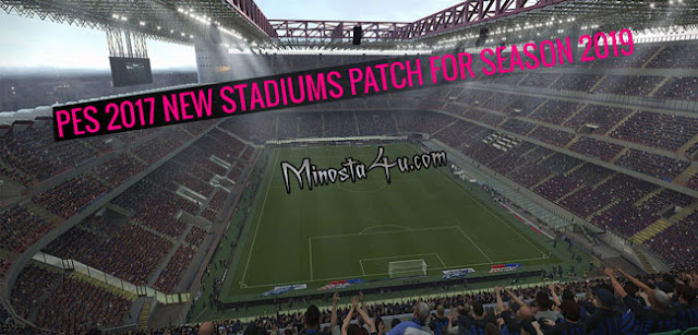 PES 2019 NEW SATDIUMS PATCH FOR PES 2017 BY MINOSTA4U