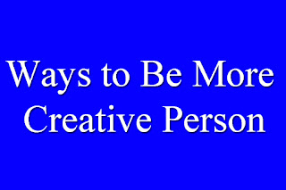 Ways to Be More Creative Person