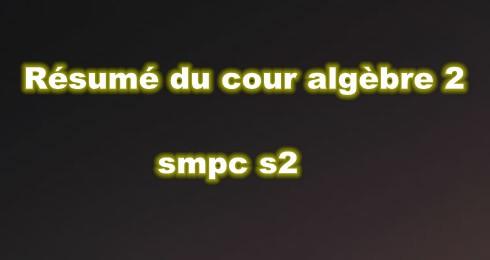 Résumé du Cour Algèbre SMPC S2
