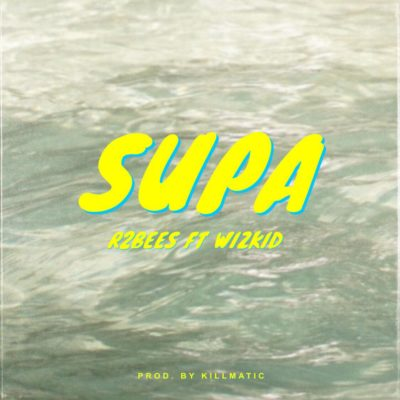 [MUSIC] R2Bees – Supa Ft. Wizkid   MP3 DOWNLOAD
