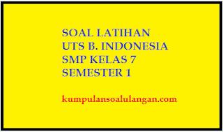 Download Soal Latihan UTS B. Indonesia SMP Kelas 7 Semester 1 KTSP Terbaru