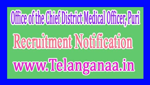 Office of the Chief District Medical Officer, PuriGovernment of Odisha Recruitment Notification 2017