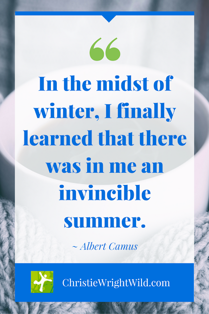 """In the midst of winter, I finally learned that there was in me an invincible summer."" ~Albert Camus 