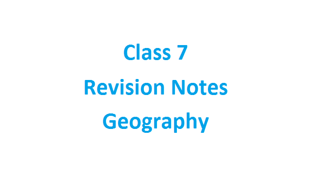 Class 7 Geography Notes