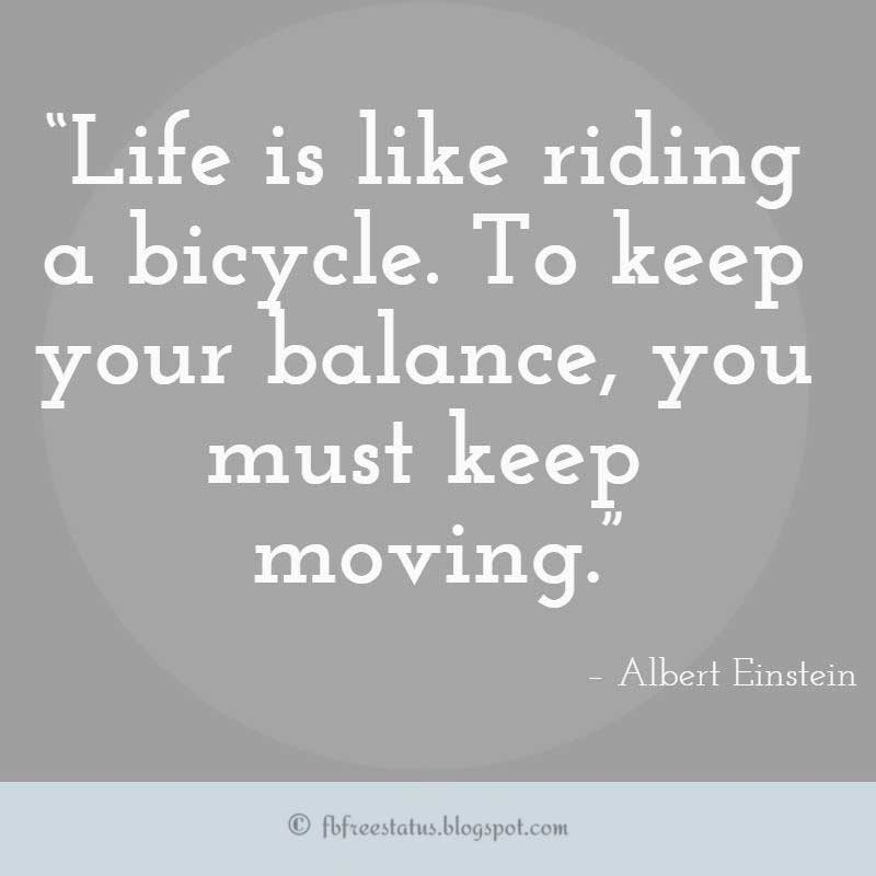 "Never Giving Up Quote, ""Life is like riding a bicycle. To keep your balance, you must keep moving."" – Albert Einstein"