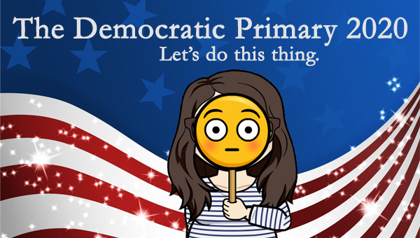 image of a cartoon version of me holding a wide-eyed emoji sign in front of my face, pictured in front of a patriotic stars-and-stripes graphic, to which I've added text reading: 'The Democratic Primary 2020: Let's do this thing.'
