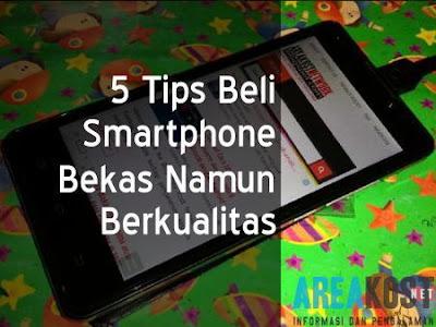 5 Tips Beli Smartphone Bekas Namun Berkualitas