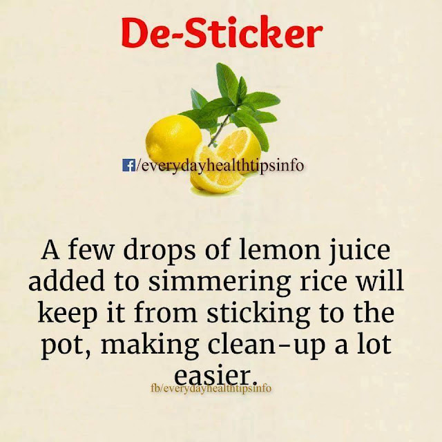 De- Sticker A few drops of lemon Juice added to simmering rice will keep it from sticking to the pot, making clean-up a lot easier