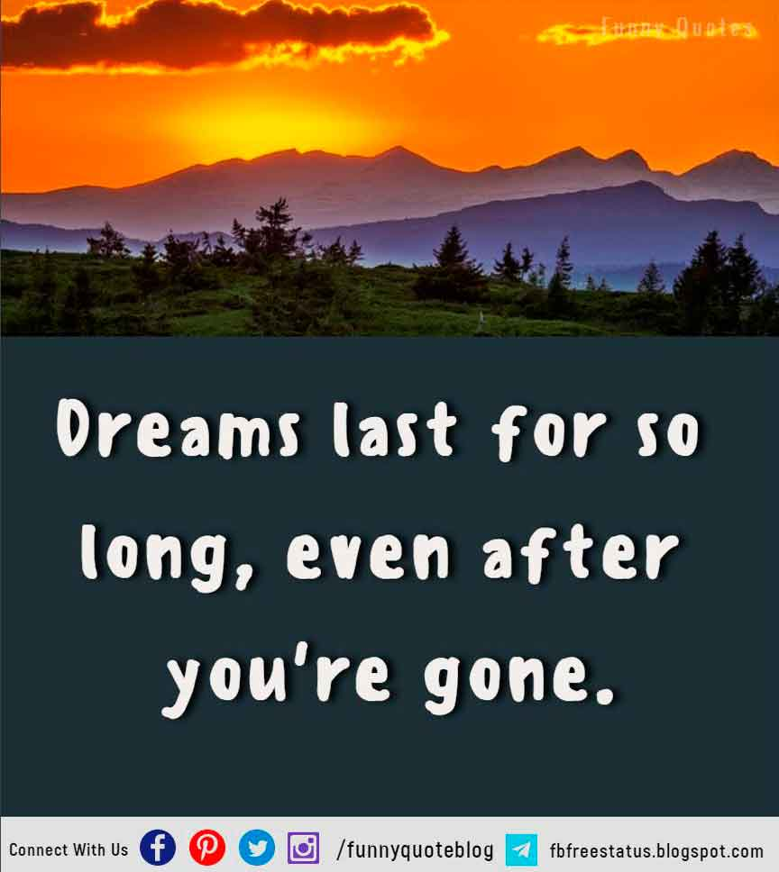 Dreams last for so long, even after you're gone. - Jewe Hopeless Quote