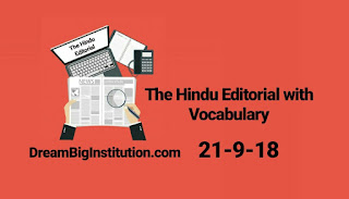 The Hindu Editorial with important Vocabulary (21-9-18) - Dream Big Institution