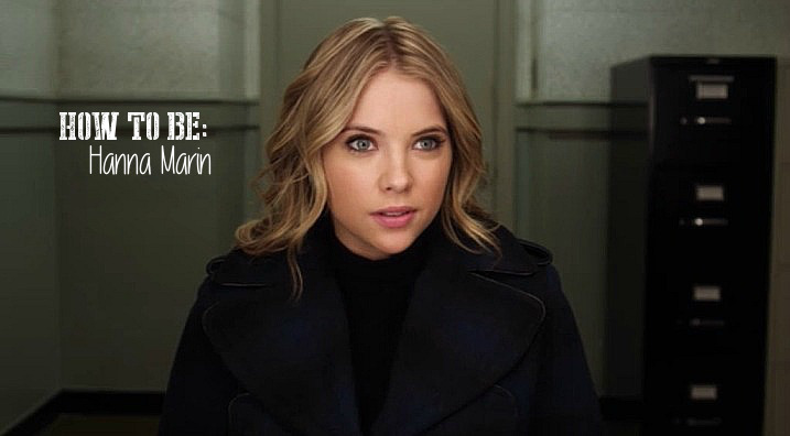HOW TO BE : Hanna Marin from Pretty Little Liars