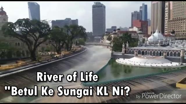 River of Life - Betul Ke Ini Sungai KL Ni?