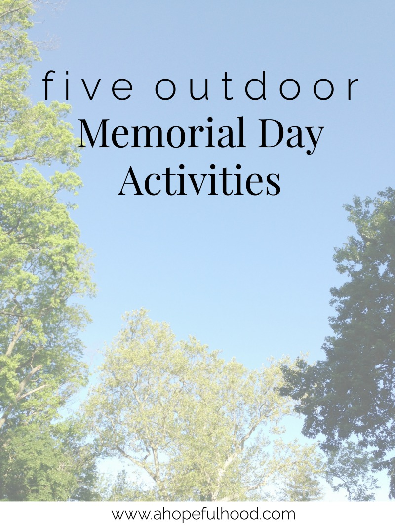 5 ways to spend memorial day outside a hopeful hood for Memorial day weekend ideas