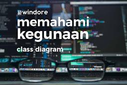 Memahami Kegunaan Class Diagram