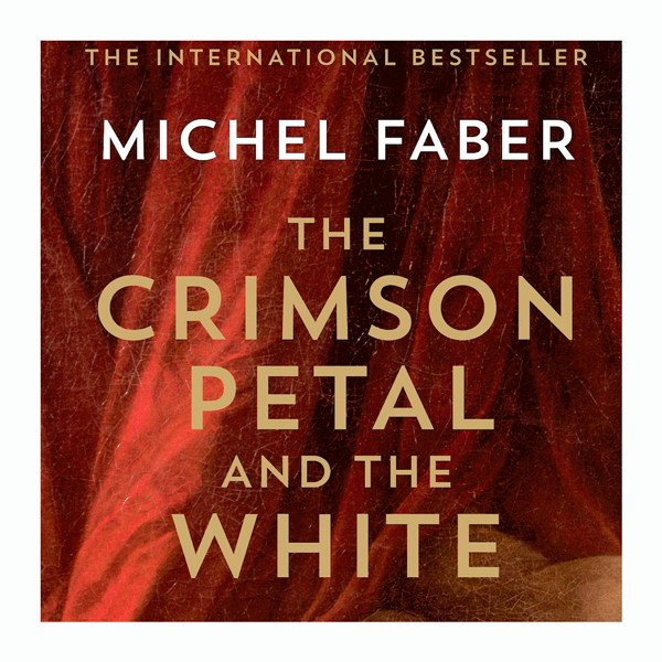 Book cover The Crimson Petal and the White Michel Faber