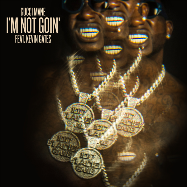"Gucci Mane Feat. Kevin Gates ""I'm Not Goin'"""