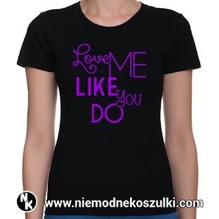 koszulka Love me like you do