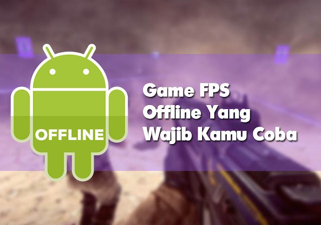 5 Game FPS Terpopuler Untuk Pengguna Android dan Offline