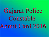 Gujarat Police Admit Card 2016 for Lokrakshak, Constable, Jail Sipahi