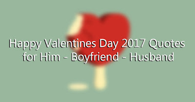 Happy Valentines Day 2017 Quotes for Him - Boyfriend - Husband