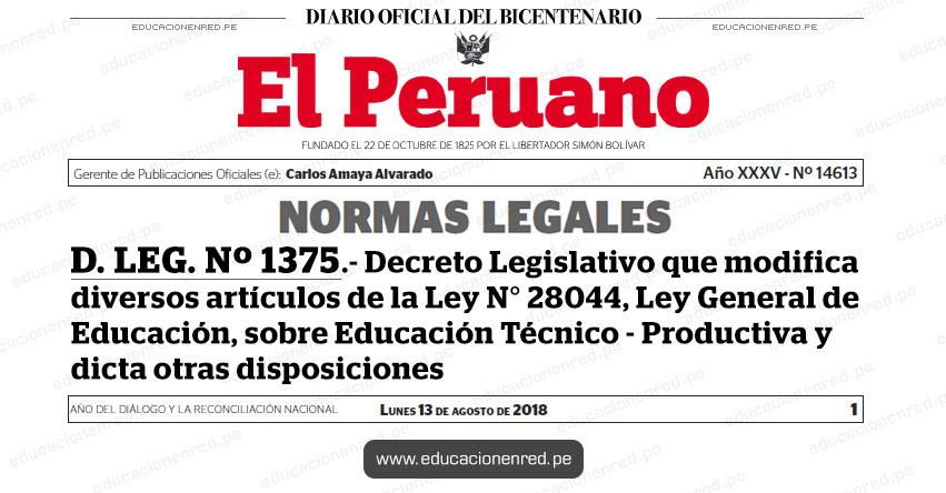 D. LEG. Nº 1375 - Decreto Legislativo que modifica diversos artículos de la Ley N° 28044, Ley General de Educación, sobre Educación Técnico - Productiva y dicta otras disposiciones