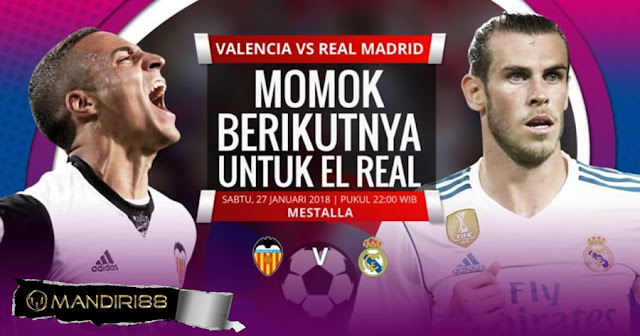 Prediksi Valencia Vs Real Madrid , Sabtu 28 January 2018 Pukul 22.15 WIB