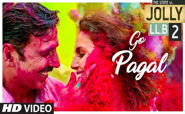 Jolly LLB 2 GO PAGAL Akshay Kumar New Hindi Songs 2017 Huma Qureshi Raftaar Nindy Kaur