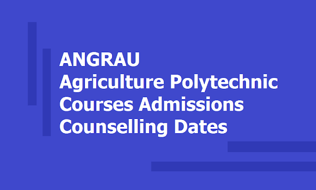 ANGRAU Agriculture Polytechnic Courses Admissions Counselling Dates 2019 (Acharya NG Ranga Agricultural University)