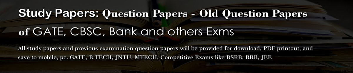 Study Papers : Question Papers - Old Question Papers of GATE, CBSC, Banks and other Exams