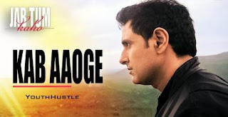 Kab Aaoge from Jab Tum Kaho sung by Mohit Chauhan