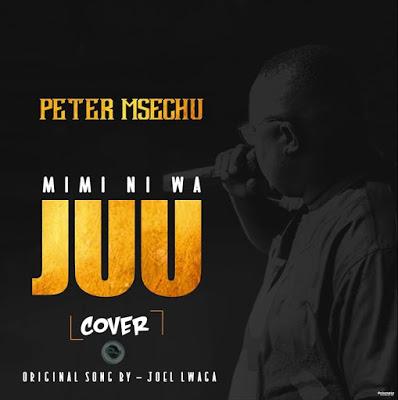 Download Audio   Peter Msechu - Mimi ni wa Juu