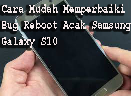 Cara Mudah Memperbaiki Bug Reboot Acak Samsung Galaxy S10