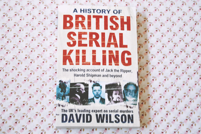 A History of British Serial Killing by Colin Wilson