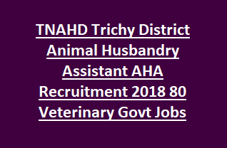 Tamil Nadu TNAHD Trichy District Animal Husbandry Assistant AHA Recruitment 2018 80 Veterinary Govt Jobs Exam Notification