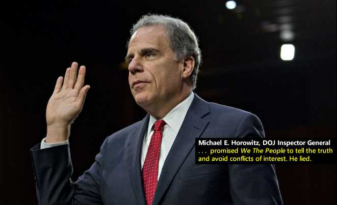 Michael E. Horowitz, DOJ Inspector General, promised We The People to tell the truth and avoid conflicts of interest. He lied.