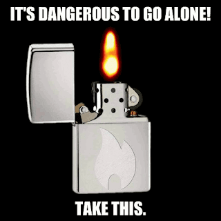 IT'S DANGEROUS TO GO ALONE! [Lighter] TAKE THIS.
