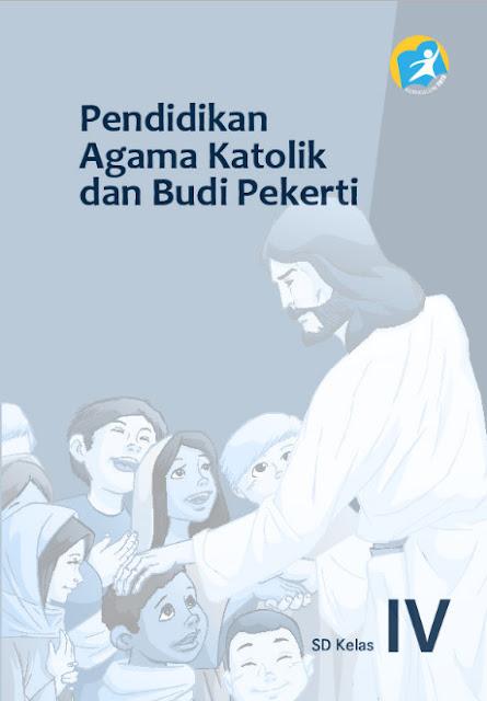 Download Buku Siswa Kurikulum 2013 SD Kelas 4 Mata Pelajaran Pendidikan Agama Katolik dan Budi Pekerti