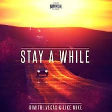 Stay a While – Dimitri Vegas & Like Mike